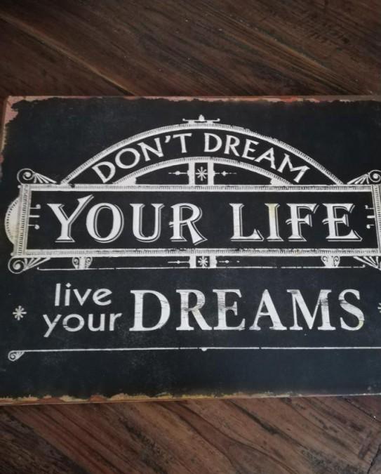 Sort skilt Don´t dream your life...26x35 cm.  - 1
